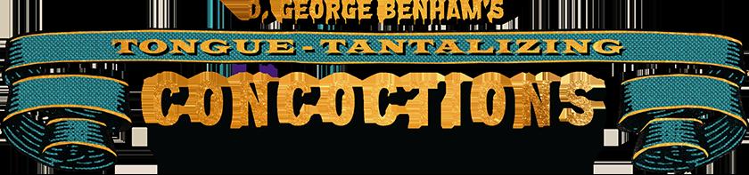 D. George Benham's Tounge-Tantalizing Concoctions