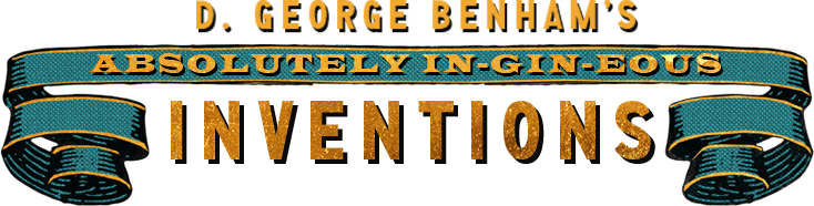 Ribbon banner displaying the words, D. George Benham's Absolutely In-Gin-eous Inventions in gold letters